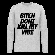 Long Sleeve Shirts ~ Men's Long Sleeve T-Shirt by Next Level ~ Bitch Don't Kill My Vibe Long Sleeve Shirts