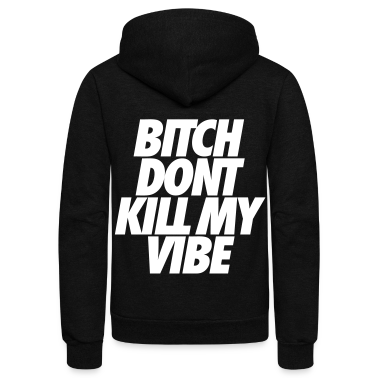 Bitch Don't Kill My Vibe Zip Hoodies/Jackets