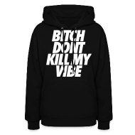 Hoodies ~ Women's Hoodie ~ Bitch Don't Kill My Vibe Hoodies
