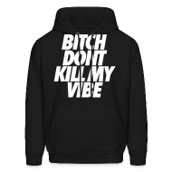 Hoodies ~ Men's Hoodie ~ Bitch Don't Kill My Vibe Hoodies