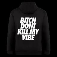 Zip Hoodies & Jackets ~ Men's Zip Hoodie ~ Bitch Don't Kill My Vibe Zip Hoodies/Jackets