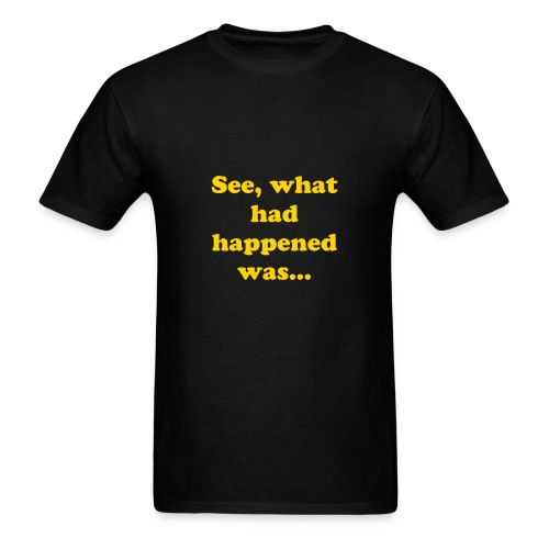 See what had happened was - Men's T-Shirt