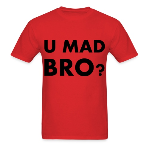 U Mad Bro?  (T-SHIRT) - Men's T-Shirt