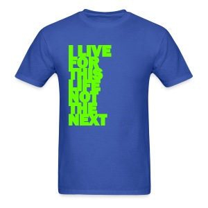 I LIVE FOR THIS LIFE - Men's T-Shirt