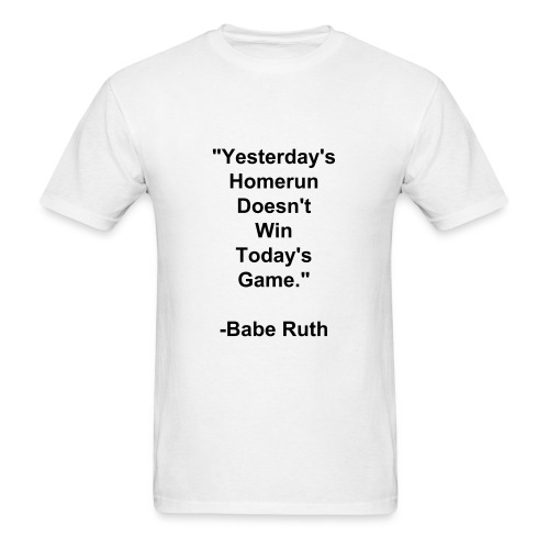 Men's Yesterday's Homerun Doesn't Win Today's Game T-Shirt - Men's T-Shirt