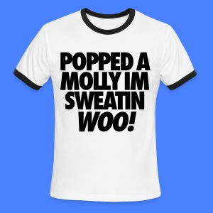 Popped A Molly I'm Sweatin Woo T-Shirts - Men's Ringer T-Shirt