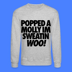 Popped A Molly I'm Sweatin Woo Long Sleeve Shirts - Crewneck Sweatshirt