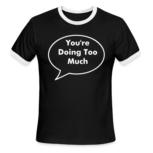You're Doing Too Much - Men's Ringer T-Shirt