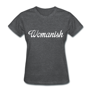 Womanish - Women's T-Shirt