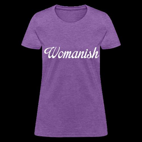 Womanish - Women's T-Shirt
