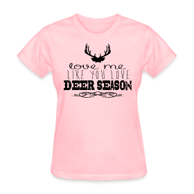 Love Me Like You Love Deer Season Tee ~ 625