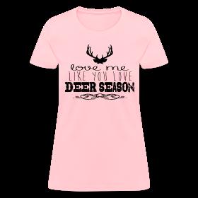 Love Me Like You Love Deer Season Tee ~ 625