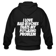 Zip Hoodies & Jackets ~ Men's Zip Hoodie ~ I Love Bad Bitches That's My Fucking Problem Zip Hoodies/Jackets