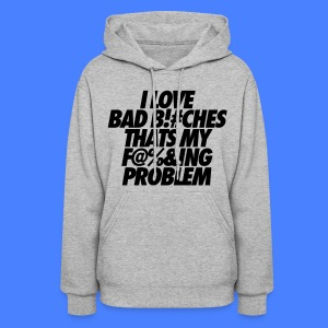 I Love Bad Bitches That's My Fucking Problem Hoodies - Women's Hoodie