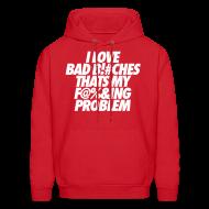 Hoodies ~ Men's Hoodie ~ I Love Bad Bitches That's My Fucking Problem Hoodies