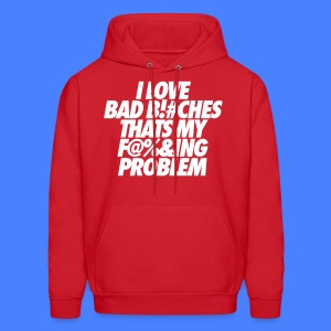 I Love Bad Bitches That's My Fucking Problem Hoodies - Men's Hoodie