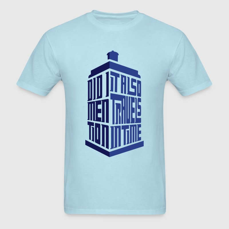 Tardis: Did I Mention It Also Travels in Time T-Shirts - Men's T-Shirt
