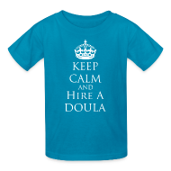 Kids' Shirts ~ Kids' T-Shirt ~ Keep Calm & Hire a Doula [2 Sides / Text Change Available]
