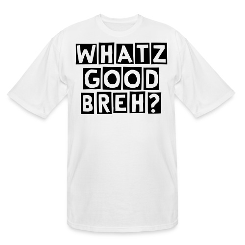 Whatz Good Breh? - Men's Tall T-Shirt