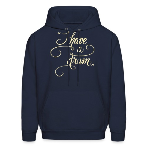 I Have A Drum - Guyz - Men's Hoodie