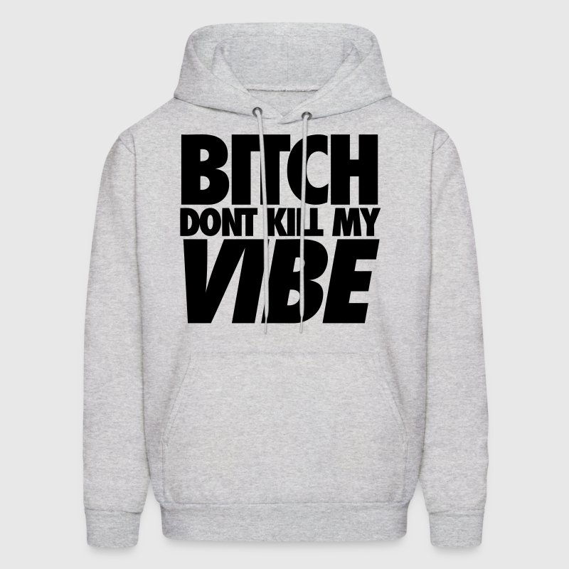 Bitch Dont Kill My Vibe Hoodies - Men's Hoodie