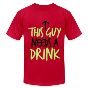 This guy needs a drink - Men's T-Shirt by American Apparel