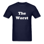 T-Shirts ~ Men's T-Shirt ~ The Worst T-Shirt