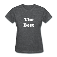 Women's T-Shirts ~ Women's T-Shirt ~ The Best T-Shirt