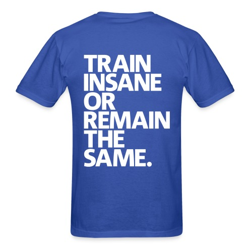 Train Insane or Remain The Same Men's T-shirt - Men's T-Shirt