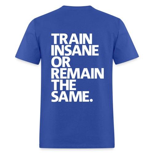 Train Insane or Remain The Same Men's T-shirt - Men's T-Shirt