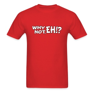 Why Not Eh!? (Male) - Men's T-Shirt
