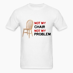 Not my Chair, Not my Problem