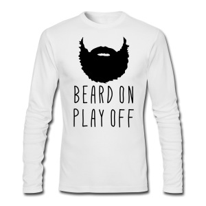 Playoff Beard 'Beard On Play Off' T-Shirt - Men's Long Sleeve T-Shirt by Next Level