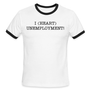 I (HEART) UNEMPLOYMENT! Men's T - Men's Ringer T-Shirt