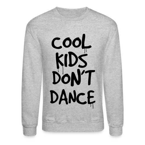 Crewneck Sweatshirt - cool kids dont dance