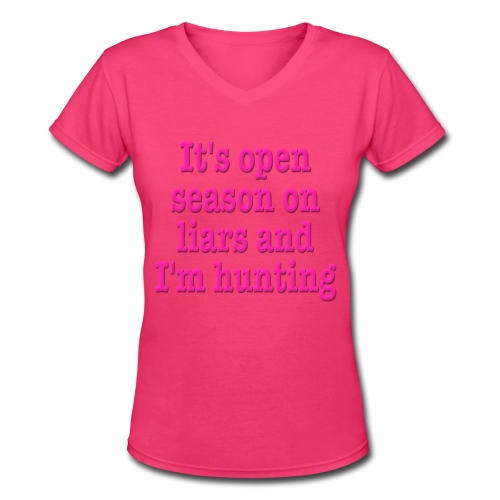 Women's V-Neck T-Shirt - It's open season on liars and I'm hunting ~A tee (look for the crisp -A on the back of the shirt)