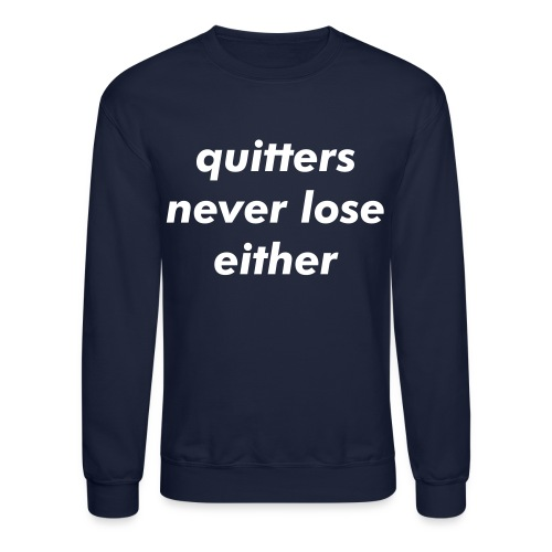 quitters never lose either pullover (light on dark) - Crewneck Sweatshirt