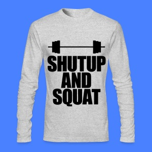 Shutup And Squat Long Sleeve Shirts - Men's Long Sleeve T-Shirt by Next Level