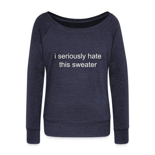 i seriously hate this sweater. womens - Women's Wideneck Sweatshirt