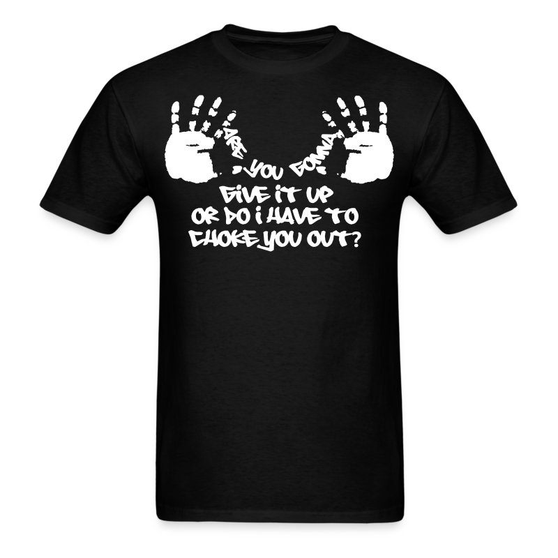 do I have to choke you out? - Men's T-Shirt