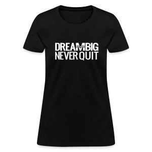 DREAM BIG - Women's T-Shirt