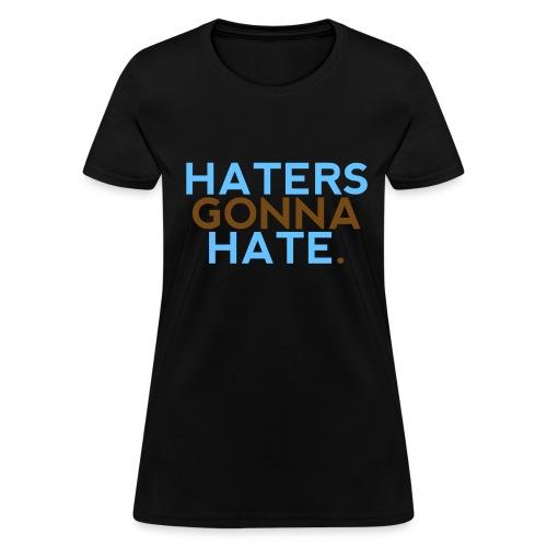 Women HATERS GONNA HATE - Women's T-Shirt