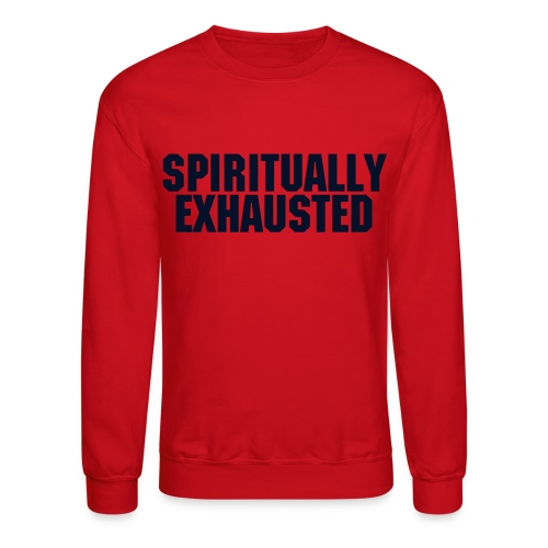 Spiritually Exhausted - Crewneck Sweatshirt