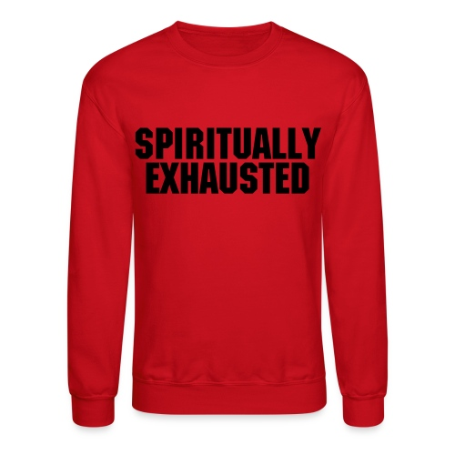 Spiritually Exhausted - Non Glitter - Crewneck Sweatshirt