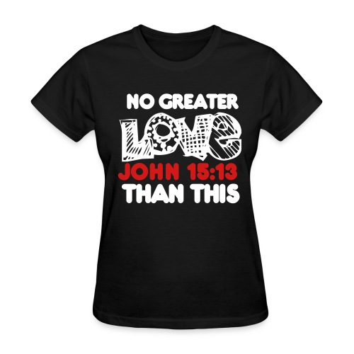 NO GREATER LOV - Women's T-Shirt