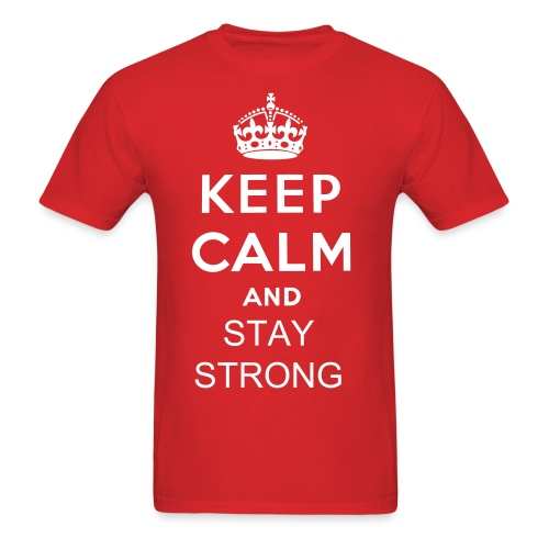 KEEP CALM AND STAY STRONG MEN T-Shirt - Men's T-Shirt