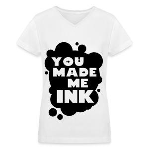 YOU MADE ME INK - Women's V-Neck T-Shirt