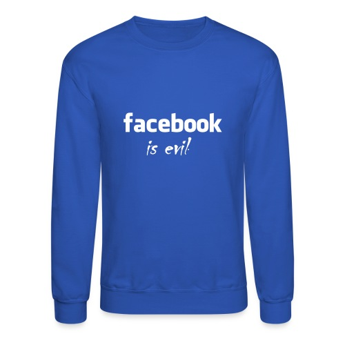 Facebook is evil :) - Crewneck Sweatshirt