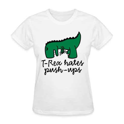Trex Hates Push Ups Womans Shirt - Women's T-Shirt