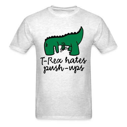 Trex Hates Push Ups Mens Shirt - Men's T-Shirt